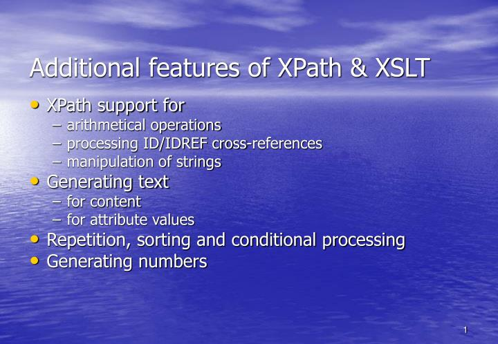 Additional features of XPath & XSLT