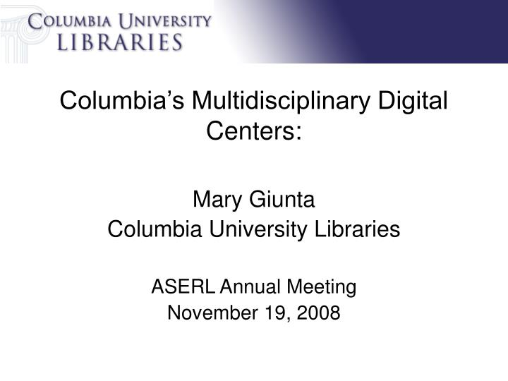 Columbia s multidisciplinary digital centers