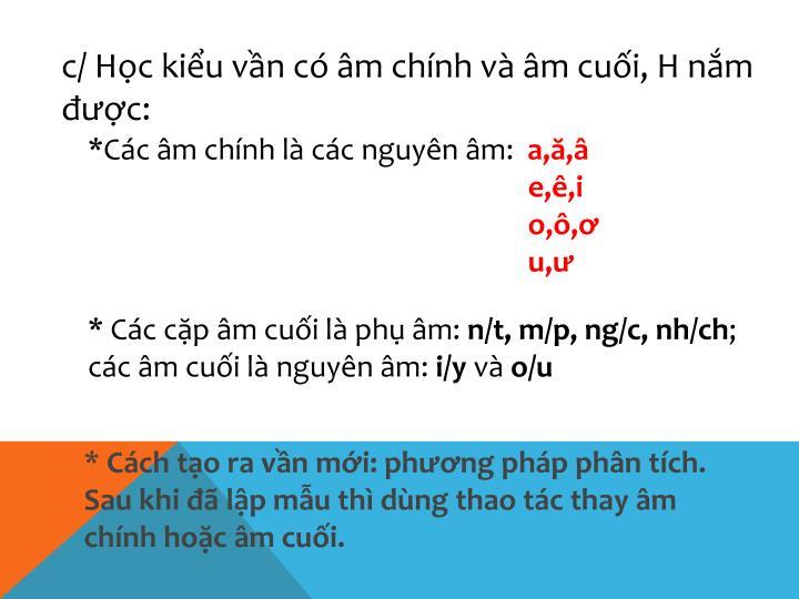c/ Học kiểu vần có âm chính và âm cuối, H nắm được: