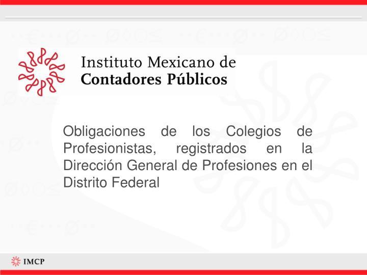 Obligaciones de los Colegios de Profesionistas, registrados en la Dirección General de Profesiones en el Distrito Federal