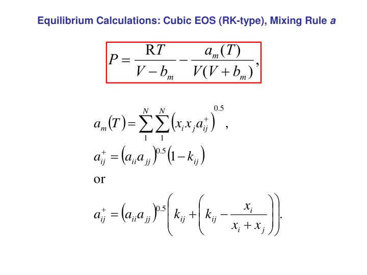 Equilibrium Calculations: Cubic EOS (RK-type), Mixing Rule