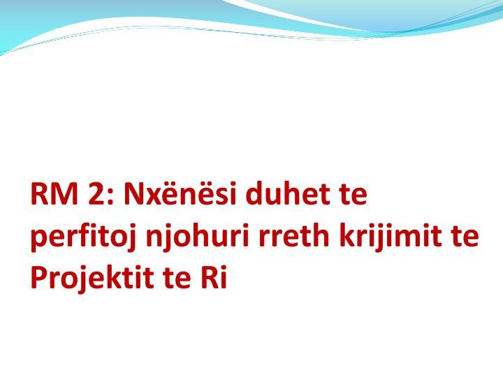 RM 2: Nxënësi duhet te perfitoj njohuri rreth krijimit te Projektit te Ri