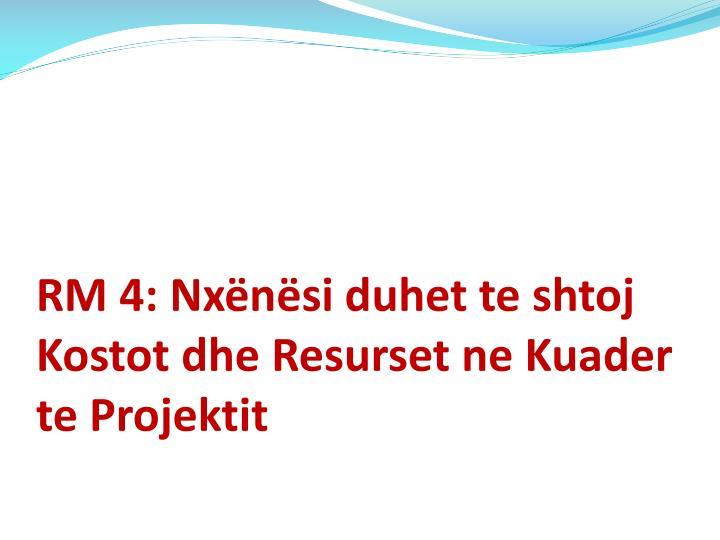 RM 4: Nxënësi duhet te shtoj Kostot dhe Resurset ne Kuader te Projektit