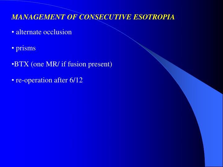 MANAGEMENT OF CONSECUTIVE ESOTROPIA