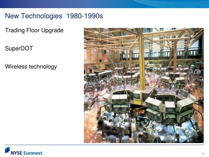 New Technologies  1980-1990s