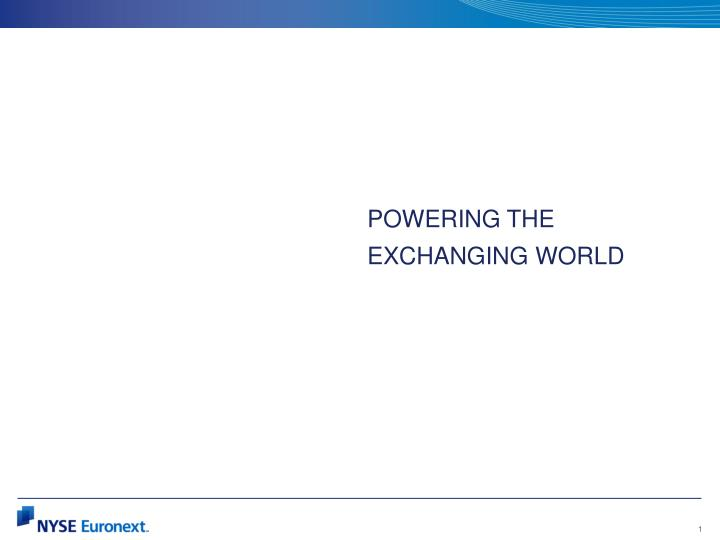 POWERING THE EXCHANGING WORLD