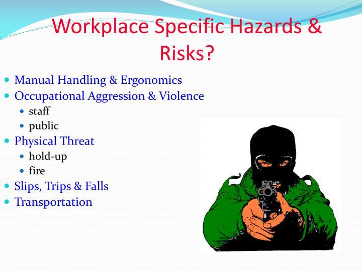 Workplace Specific Hazards & Risks?