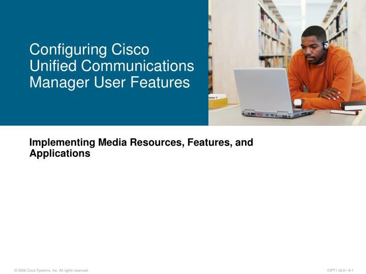 Configuring Cisco Unified Communications Manager User Features