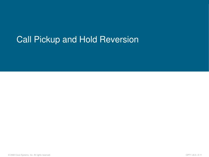 Call Pickup and Hold Reversion