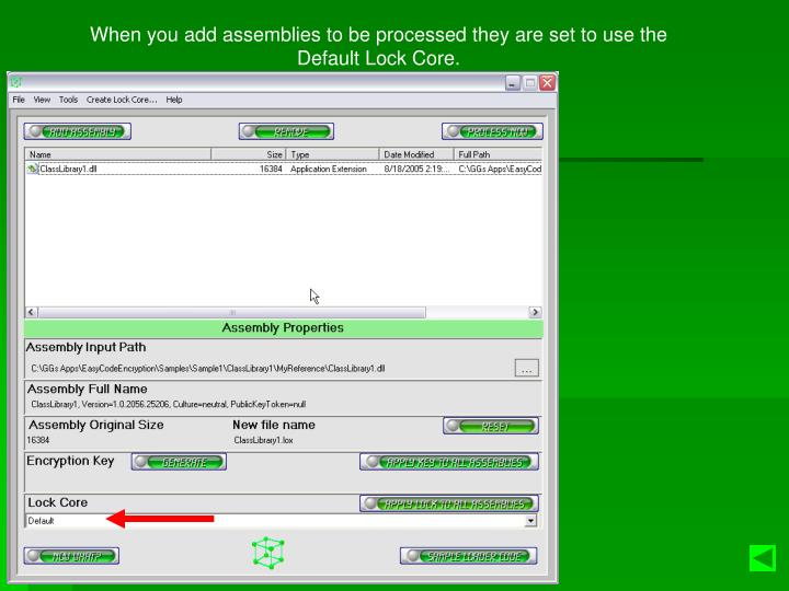 When you add assemblies to be processed they are set to use the Default Lock Core.