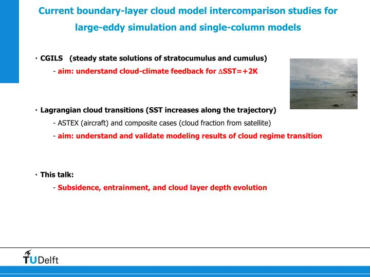 Current boundary-layer cloud model intercomparison studies for large-eddy simulation and single-colu...