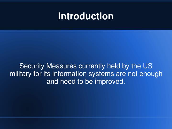 Security Measures currently held by the US military for its information systems are not enough and need to be improved.
