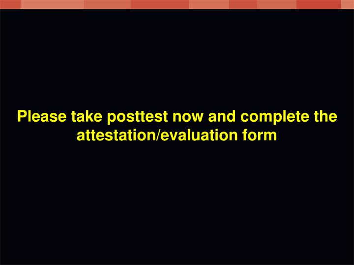 Please take posttest now and complete the attestation/evaluation form