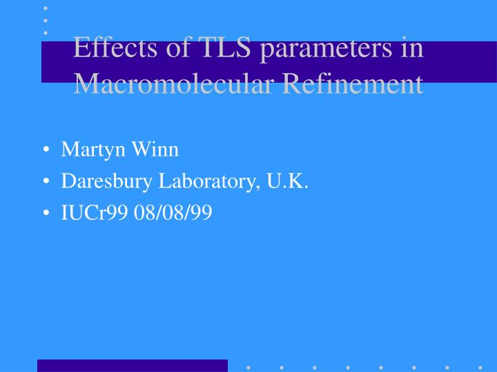 Effects of TLS parameters in Macromolecular Refinement