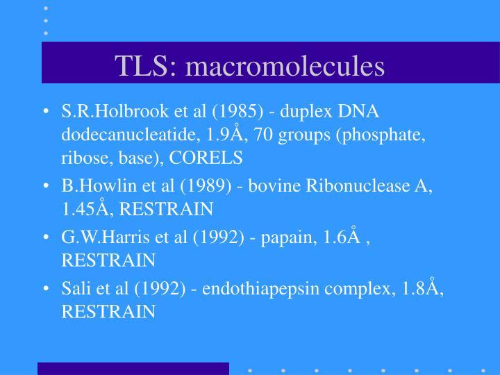 TLS: macromolecules