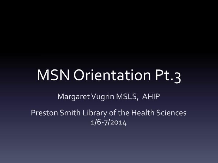 MSN Orientation Pt.3