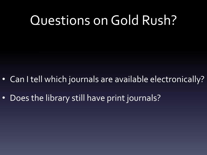 Questions on Gold Rush?