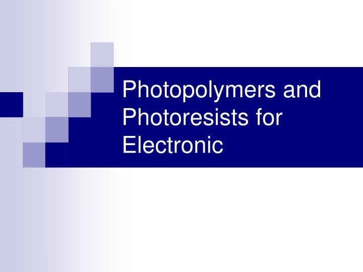 Photopolymers and photoresists for electronic