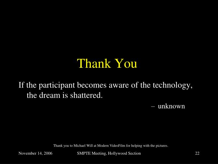 If the participant becomes aware of the technology, the dream is shattered.