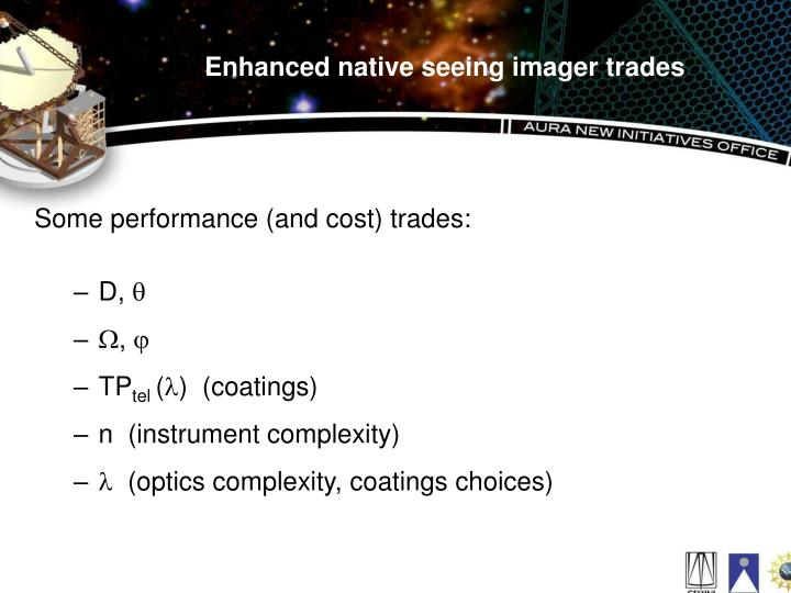 Enhanced native seeing imager trades