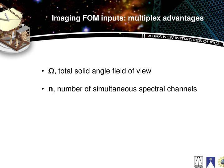 Imaging FOM inputs: multiplex advantages