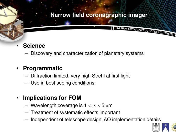 Narrow field coronagraphic imager