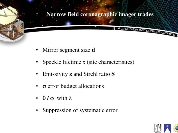 Narrow field coronagraphic imager trades