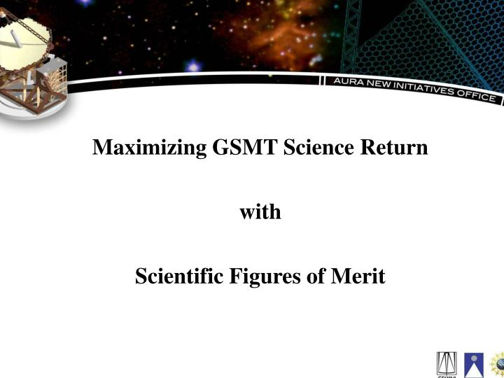 Maximizing GSMT Science Return