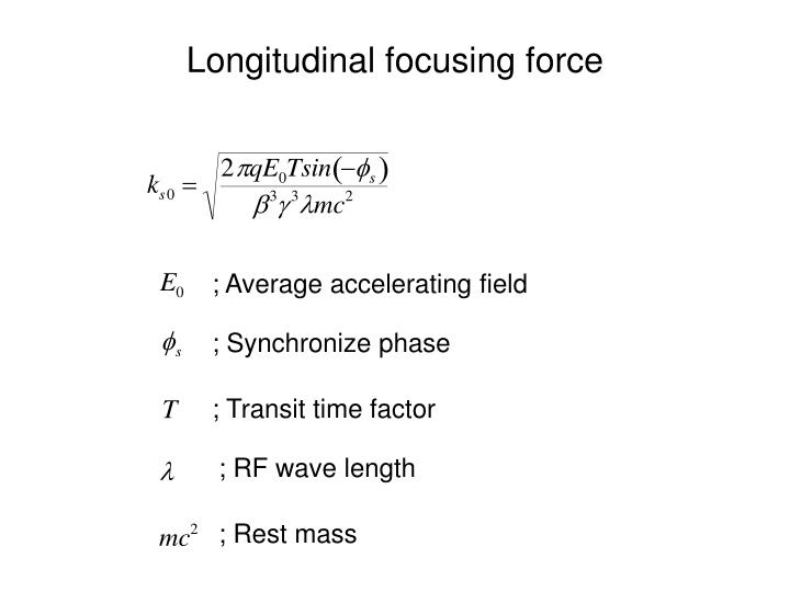 Longitudinal focusing force