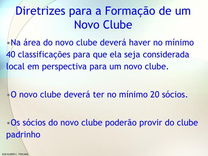 Na área do novo clube deverá haver no mínimo 40 classificações para que ela seja considerada local em perspectiva para um novo clube.