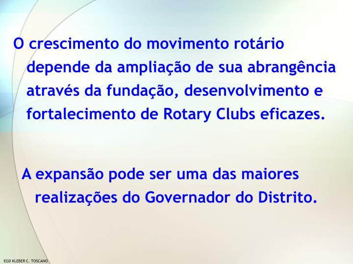 O crescimento do movimento rotário depende da ampliação de sua abrangência através da fundação, desenvolvimento e fortalecimento de Rotary Clubs eficazes.