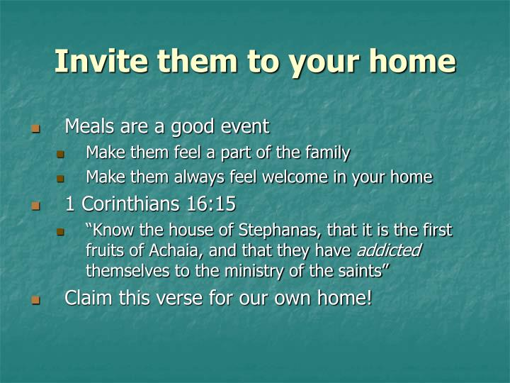Invite them to your home