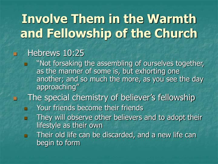 Involve Them in the Warmth and Fellowship of the Church