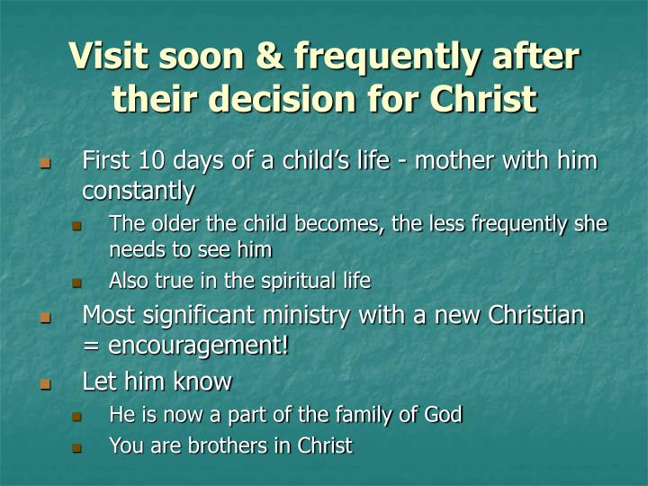 Visit soon & frequently after their decision for Christ