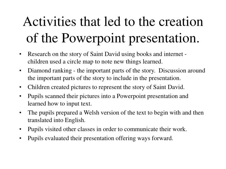Activities that led to the creation of the Powerpoint presentation.