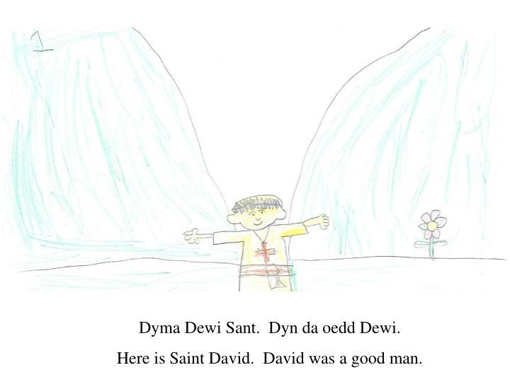 Dyma Dewi Sant.  Dyn da oedd Dewi.
