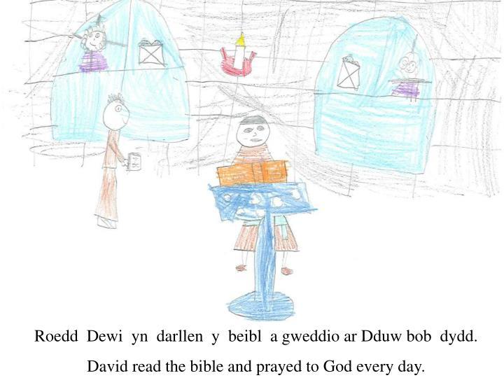 Roedd  Dewi  yn  darllen  y  beibl  a gweddio ar Dduw bob  dydd.