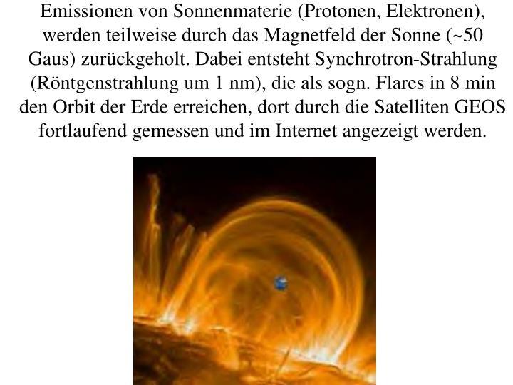 Emissionen von Sonnenmaterie (Protonen, Elektronen),
