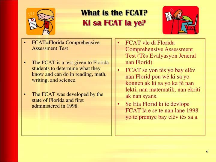 FCAT vle di Florida Comprehensive Assessment Test (Tès Evalyasyon Jeneral nan Florid).