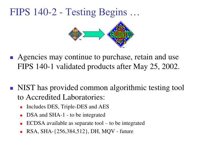 FIPS 140-2 - Testing Begins …