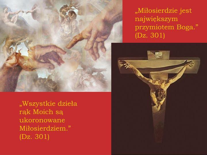 """""""Miłosierdzie jest największym przymiotem Boga."""" (Dz. 301)"""