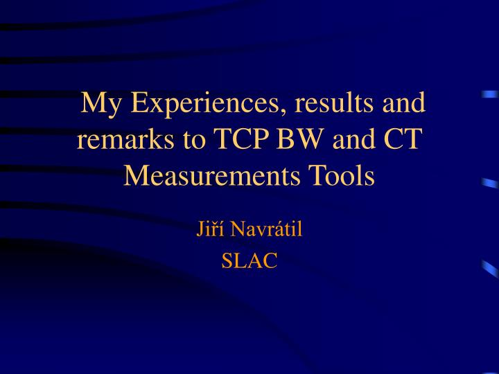 My experiences results and remarks to tcp bw and ct measurements tools