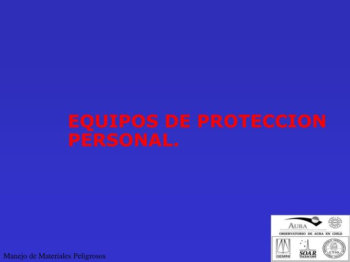 EQUIPOS DE PROTECCION PERSONAL.