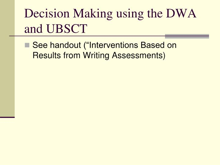 Decision Making using the DWA and UBSCT