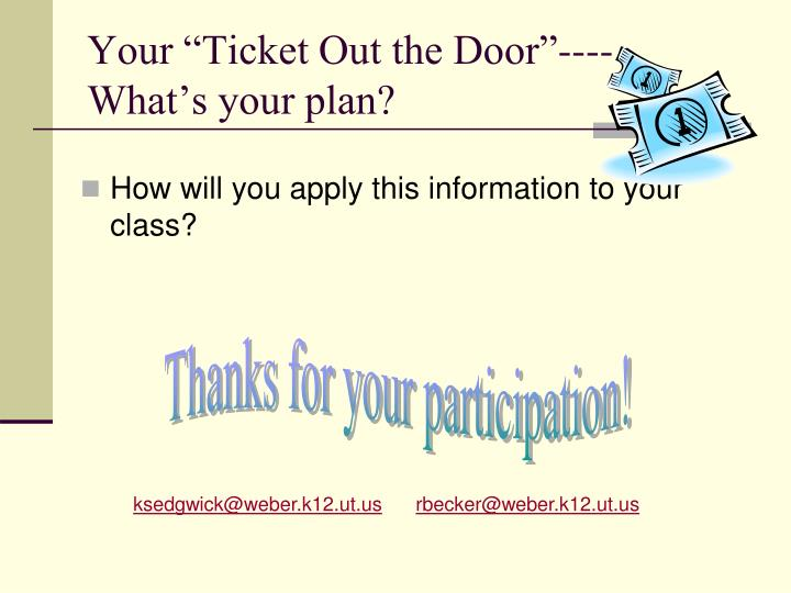 "Your ""Ticket Out the Door""----"
