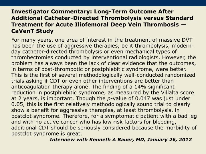 Investigator Commentary: Long-Term Outcome After Additional Catheter-Directed Thrombolysis versus Standard Treatment for Acute Iliofemoral Deep Vein Thrombosis — CaVenT Study