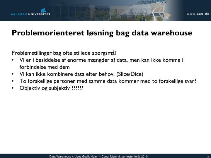 Problemorienteret løsning bag data warehouse