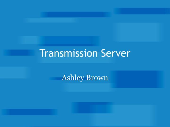 Transmission Server