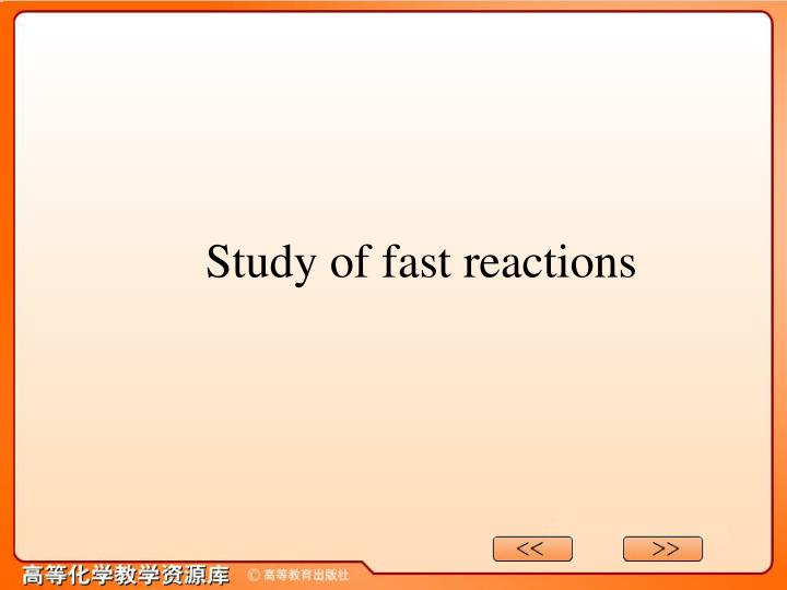 Study of fast reactions