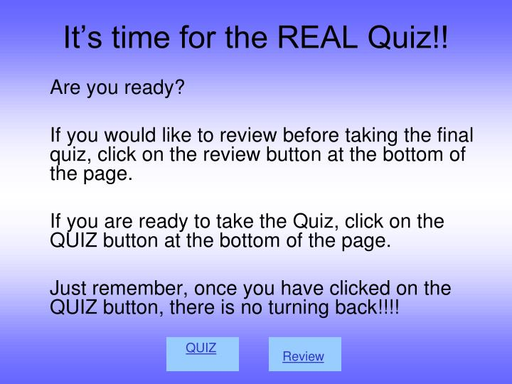 It's time for the REAL Quiz!!